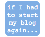 If I had to start my blog again image, courtesy of Problogger.net.